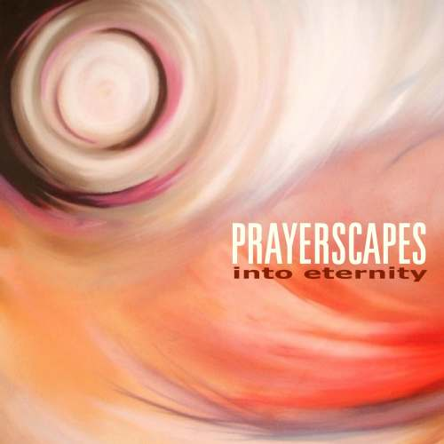 Prayerscapes Into Eternity Album Cover